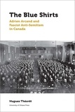 Hugues Théorêt et Ferdinanda Van Gennip - The Blue Shirts - Adrien Arcand and Fascist Anti-Semitism in Canada.