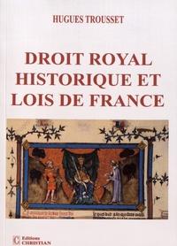 Hugues Trousset - Droit royal historique et lois de France.