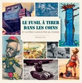 Hugues Vial - Le fusil à tirer dans les coins et autres curiosités militaires.