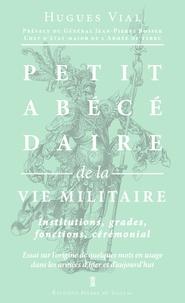 Hugues Vial - Petit abécédaire de la vie militaire - Volume 3, La vie militaire : institutions, grades, fonctions, cérémonial.