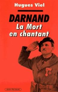 Hugues Viel - Darnand - La mort en chantant.