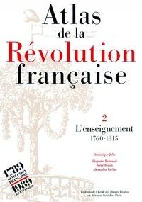 Huguette Bertrand et Serge Bonin - Atlas de la Révolution française - Tome 2, L'enseignement, 1760-1815.