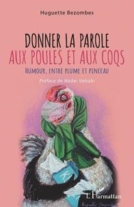 Huguette Bezombes - Donner la parole aux poules et aux coqs - Humour, entre plume et pinceau.