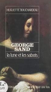 Huguette Bouchardeau et Marie-Josèphe Guers - George Sand - La lune et les sabots.