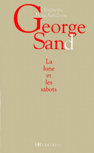 Huguette Bouchardeau - George Sand. - La lune et les sabots.