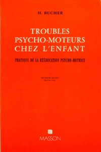 TROUBLES PSYCHO-MOTEURS CHEZ L'ENFANT. Pratique de la rééducation psycho-motrice, 2ème édition 1984 - Huguette Bucher | Showmesound.org