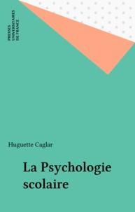Huguette Caglar - La Psychologie scolaire.