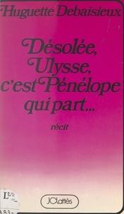 Huguette Debaisieux - Désolée, Ulysse, c'est Pénélope qui part....