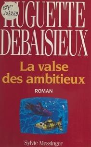 Huguette Debaisieux - La Valse des ambitieux.
