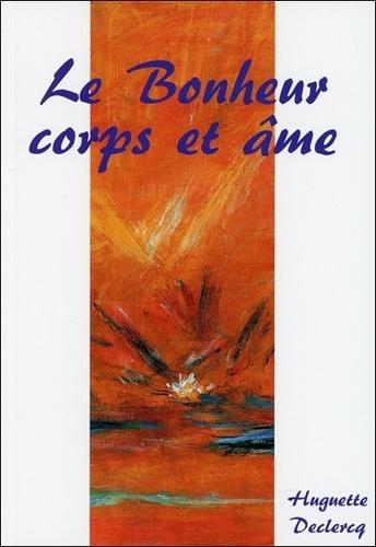 Huguette Declercq - Le bonheur, corps et âme - La philosophie au quotidien.