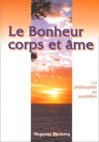 Huguette Declercq - Le bonheur corps et âme - La philosophie au quotidien.