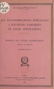 Huguette Delavault et  Académie des sciences de Paris - Les transformations intégrales à plusieurs variables et leurs applications.