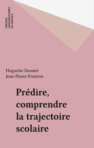 Huguette Desmet et Jean-Pierre Pourtois - Prédire, comprendre la trajectoire scolaire.