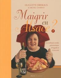 Huguette Dreikaus et Michel Charvet - Maigrir en Alsace ?.