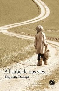 Livre gratuit en ligne sans téléchargement À l'aube de nos vies par Huguette Dubout CHM MOBI (French Edition)