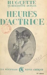Huguette Duflos et Paul Géraldy - Heures d'actrice.