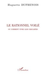 Huguette Dufrenois - Le rationnel voilé, ou comment vivre sans Descartes.