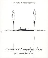 Huguette Estrade et Patrick Estrade - L'amour est un objet d'art pas comme les autres.