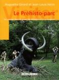 Huguette Girard et Jean-Louis Heim - Le Préhisto-parc - Un voyage dans le temps, de Néandertal à Cro-Magnon.