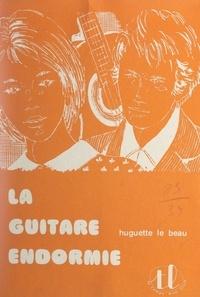 Huguette Le Beau - La guitare endormie.