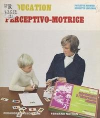 Huguette Leclerq et Paulette Régnier - L'éducation perceptivo-motrice.