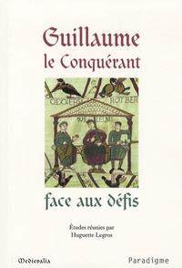 Huguette Legros - Guillaume le Conquérant face aux défis.