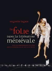 Huguette Legros - La folie dans la littérature médiévale - Etude des représentations de la folie dans la littérature des XIIe, XIIIe et XIVe siècles.