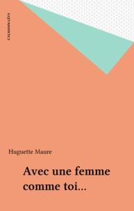 Huguette Maure - Avec une femme comme toi....