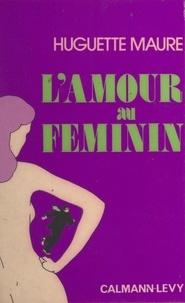 Huguette Maure - L'amour au féminin.