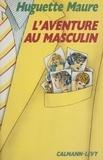 Huguette Maure - L'Aventure au masculin.