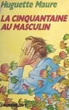 Huguette Maure - La cinquantaine au masculin.
