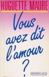 Huguette Maure - Vous avez dit l'amour ?.