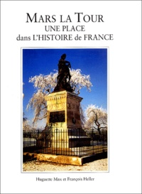 Huguette Max et François Heller - Mars La Tour. - Une place dans l'histoire de France.