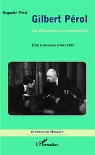 Huguette Pérol - Gilbert Pérol - Un diplomate non conformiste.