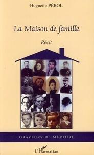 Huguette Pérol - La maison de famille.