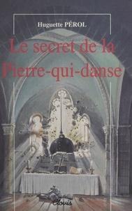 Huguette Pérol - Le Secret de la Pierre-qui-danse.