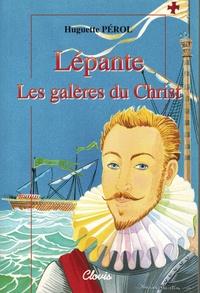 Huguette Pérol - Lépante, les galères du Christ.