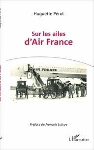 Huguette Pérol - Sur les ailes d'Air France.