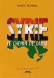Huguette Pérol - Syrie, le chemin de Damas.