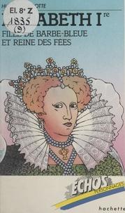 Huguette Pirotte et Alain Dufourcq - Élisabeth Ire - Fille de Barbe-Bleue et reine des fées.