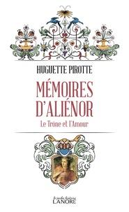 Huguette Pirotte - Mémoires d'Aliénor - Le trône et l'amour.