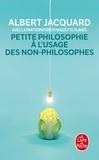 Huguette Planès et Albert Jacquard - Petite philosophie à l'usage des non-philosophes.