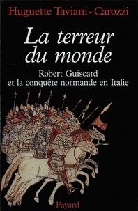 Huguette Taviani-Carozzi - La Terreur du monde - Robert Guiscard et la conquête normande en Italie.