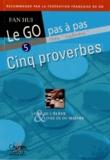 Hui Fan - Le go pas à pas, - Tome 5, Cinq proverbes livre de l'élève et livre du maître.