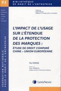 Hui Huang - L'impact de l'usage sur l'étendue de la protection des marques - Etude de droit comparé Chine - Union européenne.