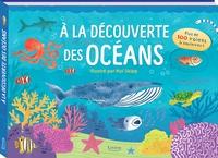 Hui Skipp et Amy Nicholls-Diver - A la découverte des océans - Plus de 100 volets à soulever !.