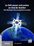 Hui-yeon Kim - Le Soft power sud-coréen en Asie du Sud-Est - Une théologie de la prospérité en action.