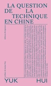 Hui Yuk - La question de la technique en Chine - Essai de cosmotechnique.