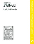 Huldrych Zwingli - La foi réformée.