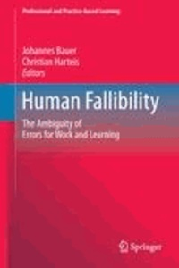 Johannes Bauer - Human Fallibility - The Ambiguity of Errors for Work and Learning.